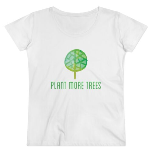 """Plant More Trees"" Organic Cotton Women's T-shirt"